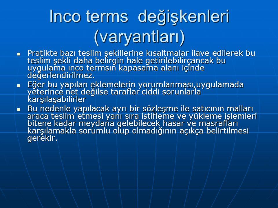 Inco terms değişkenleri (varyantları) Pratikte bazı teslim şekillerine kısaltmalar ilave edilerek bu teslim şekli daha belirgin hale getirilebilirçanc