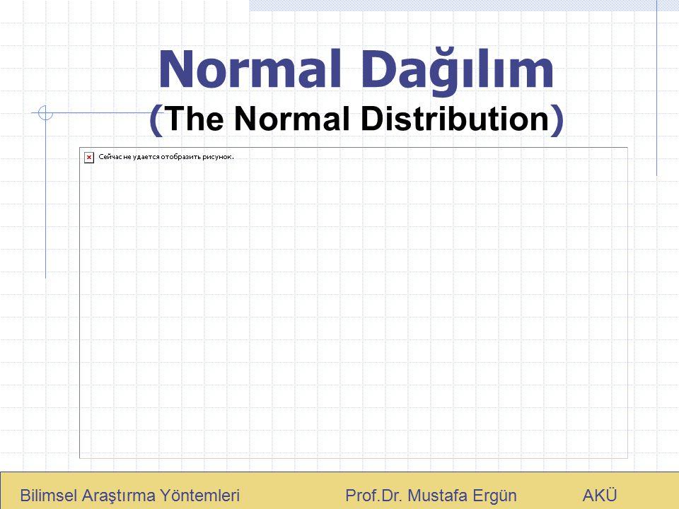 Normal Dağılım ( The Normal Distribution ) Bilimsel Araştırma Yöntemleri Prof.Dr. Mustafa Ergün AKÜ