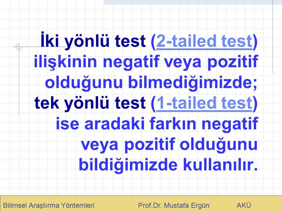 İki yönlü test (2-tailed test) ilişkinin negatif veya pozitif olduğunu bilmediğimizde; tek yönlü test (1-tailed test) ise aradaki farkın negatif veya