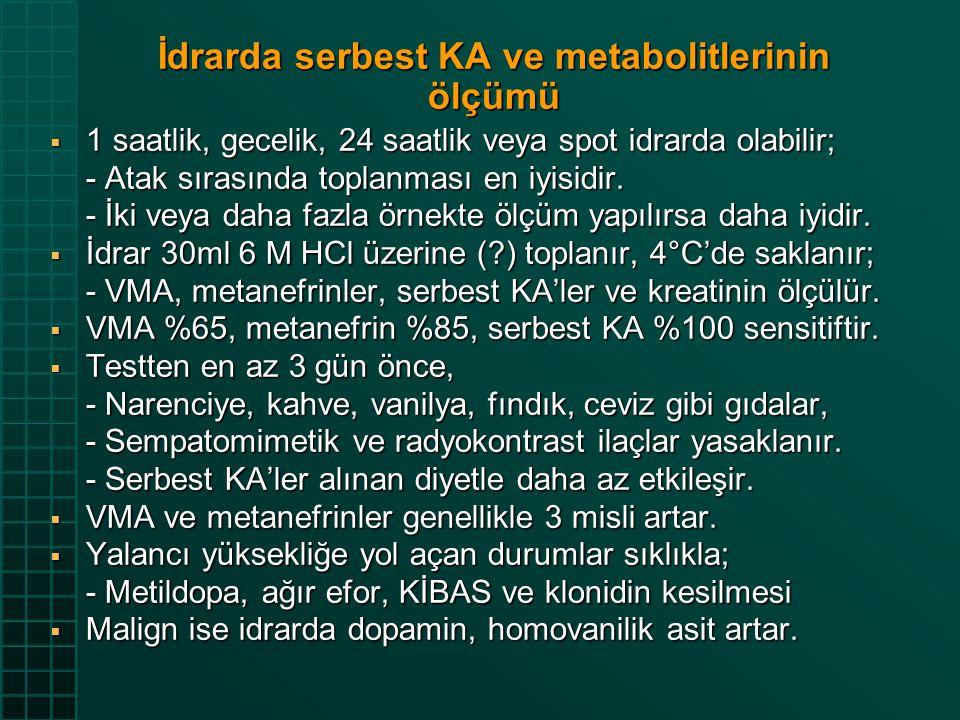 İdrarda serbest KA ve metabolitlerinin ölçümü  1 saatlik, gecelik, 24 saatlik veya spot idrarda olabilir; - Atak sırasında toplanması en iyisidir. -