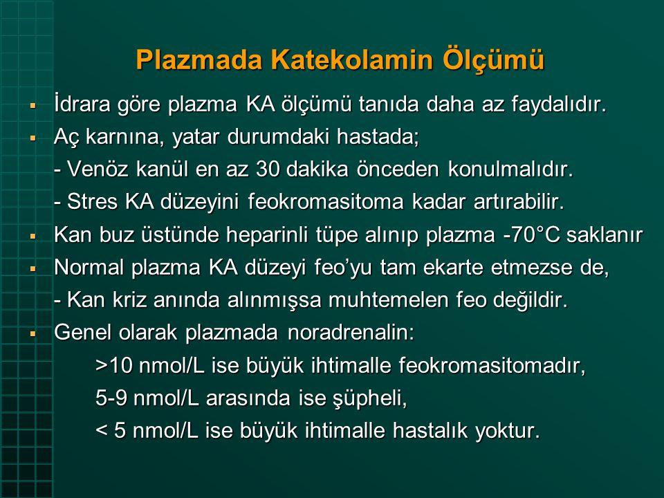Plazmada Katekolamin Ölçümü  İdrara göre plazma KA ölçümü tanıda daha az faydalıdır.  Aç karnına, yatar durumdaki hastada; - Venöz kanül en az 30 da