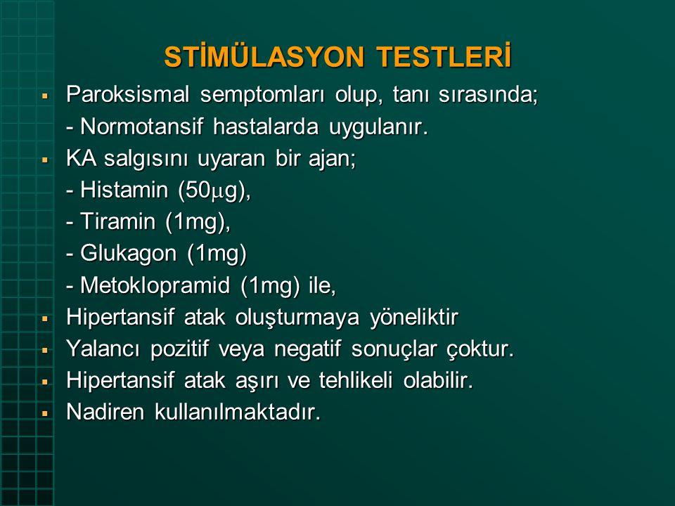 STİMÜLASYON TESTLERİ  Paroksismal semptomları olup, tanı sırasında; - Normotansif hastalarda uygulanır.  KA salgısını uyaran bir ajan; - Histamin (5