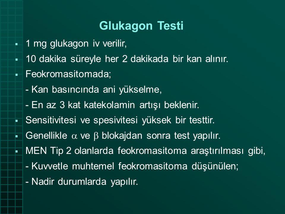 Glukagon Testi  1 mg glukagon iv verilir,  10 dakika süreyle her 2 dakikada bir kan alınır.  Feokromasitomada; - Kan basıncında ani yükselme, - En