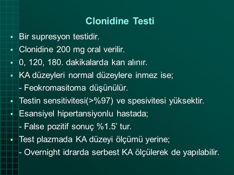 Clonidine Testi  Bir supresyon testidir.  Clonidine 200 mg oral verilir.  0, 120, 180. dakikalarda kan alınır.  KA düzeyleri normal düzeylere inme