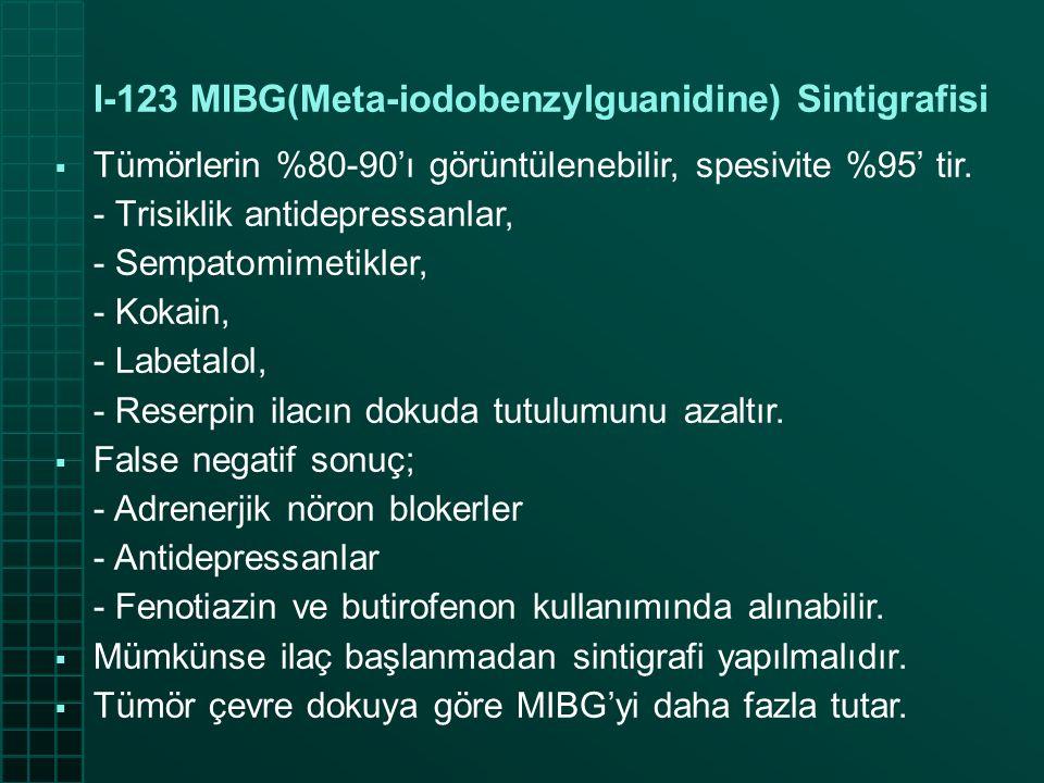 I-123 MIBG(Meta-iodobenzylguanidine) Sintigrafisi  Tümörlerin %80-90'ı görüntülenebilir, spesivite %95' tir. - Trisiklik antidepressanlar, - Sempatom