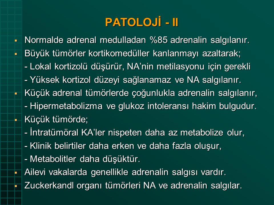 PATOLOJİ - II  Normalde adrenal medulladan %85 adrenalin salgılanır.  Büyük tümörler kortikomedüller kanlanmayı azaltarak; - Lokal kortizolü düşürür