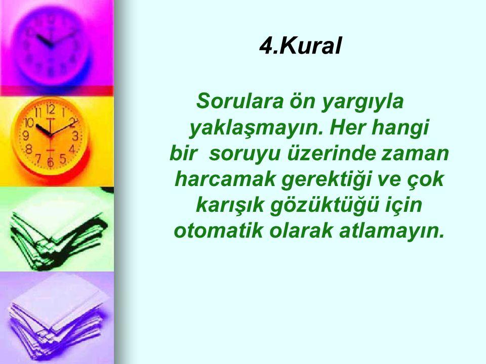 4.Kural Sorulara ön yargıyla yaklaşmayın.