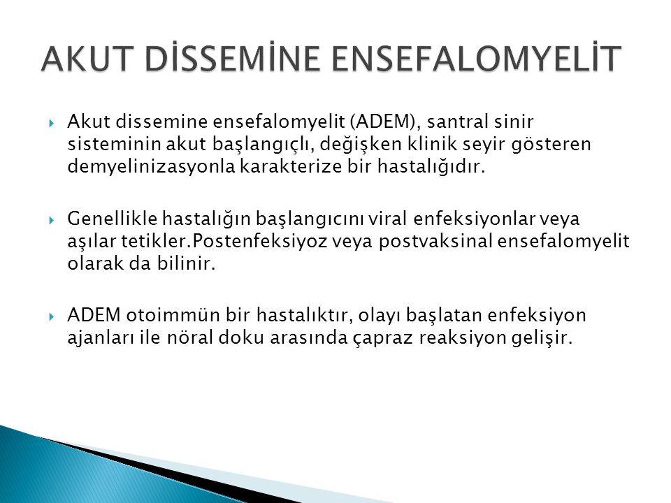  Akut dissemine ensefalomyelit (ADEM), santral sinir sisteminin akut başlangıçlı, değişken klinik seyir gösteren demyelinizasyonla karakterize bir ha