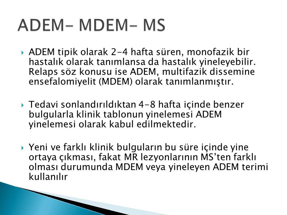  ADEM tipik olarak 2-4 hafta süren, monofazik bir hastalık olarak tanımlansa da hastalık yineleyebilir. Relaps söz konusu ise ADEM, multifazik dissem