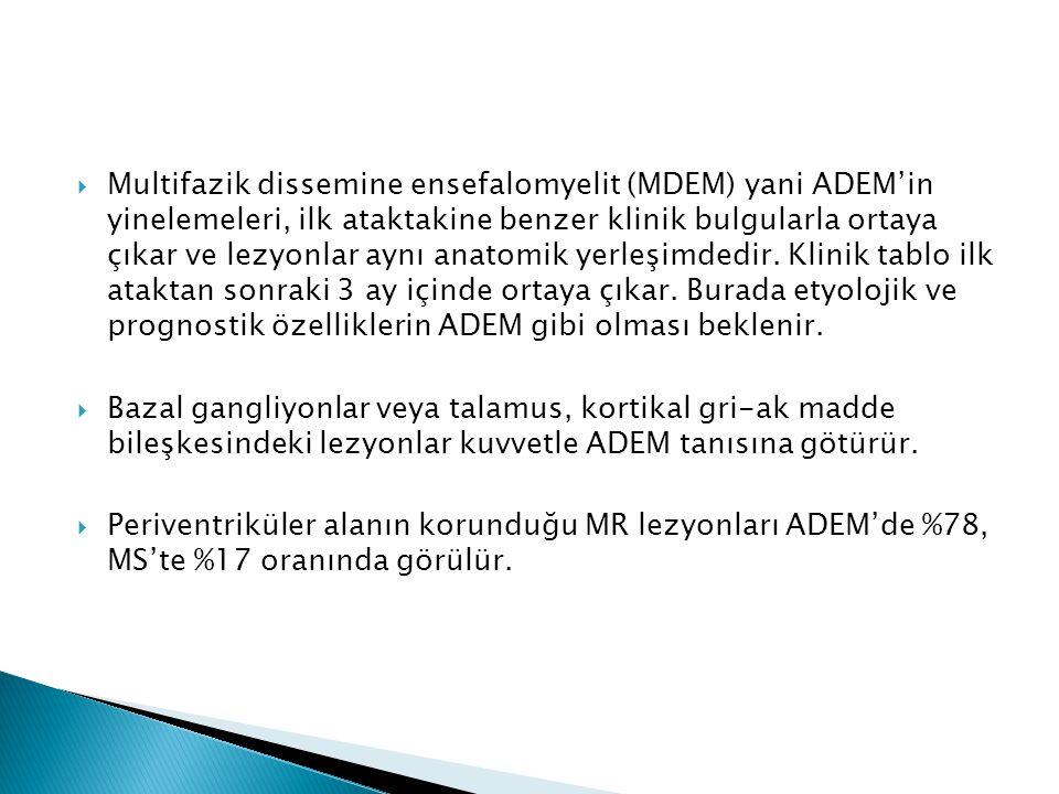  Multifazik dissemine ensefalomyelit (MDEM) yani ADEM'in yinelemeleri, ilk ataktakine benzer klinik bulgularla ortaya çıkar ve lezyonlar aynı anatomi