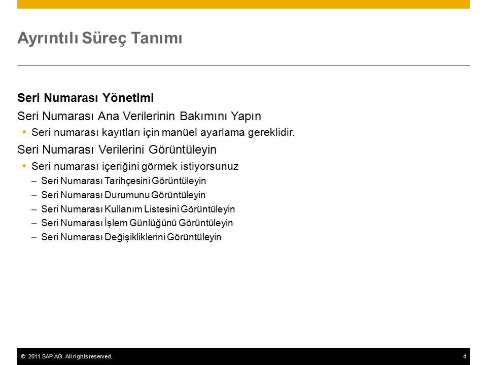 ©2011 SAP AG. All rights reserved.4 Ayrıntılı Süreç Tanımı Seri Numarası Yönetimi Seri Numarası Ana Verilerinin Bakımını Yapın  Seri numarası kayıtla