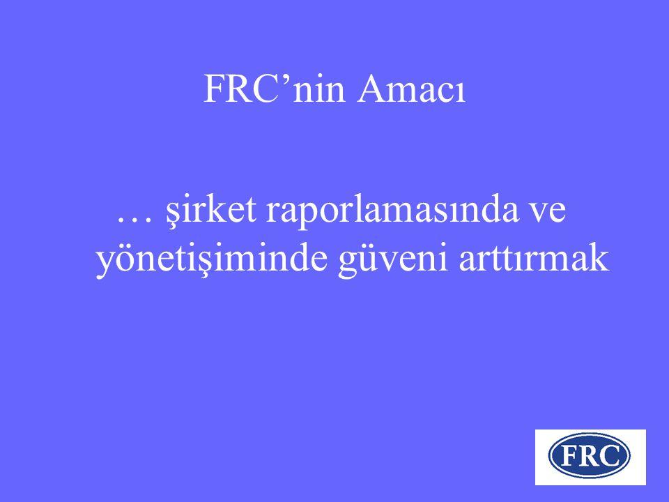 FRC'nin Amacı … şirket raporlamasında ve yönetişiminde güveni arttırmak