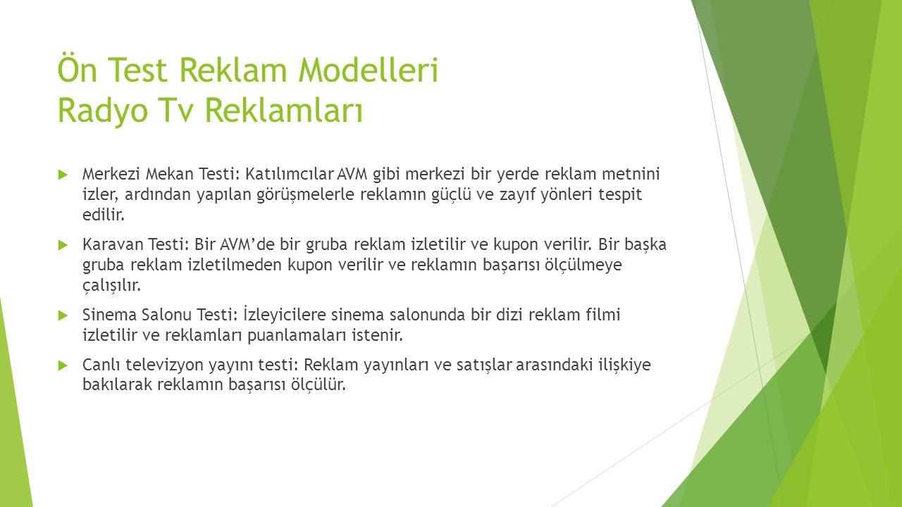 Ön Test Reklam Modelleri Radyo Tv Reklamları  Merkezi Mekan Testi: Katılımcılar AVM gibi merkezi bir yerde reklam metnini izler, ardından yapılan gör