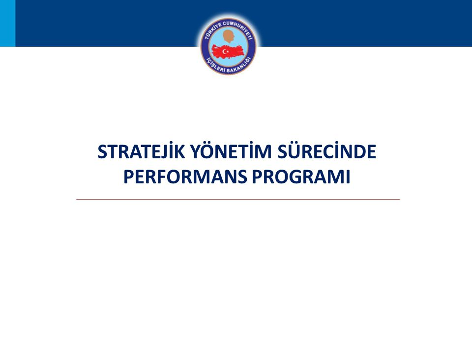 4 STRATEJİ GELİŞTİRME BAŞKANLIĞI Stratejik Yönetim Süreci Türkiye ÜST POLİTİKA BELGELERİ (Kalkınma Planı vb.) STRATEJİK PLAN (Stratejik Amaç ve Hedefler ) PERFORMANS PROGRAMLARI (Performans hedefleri, Performans Göstergeleri ve Faaliyetler )