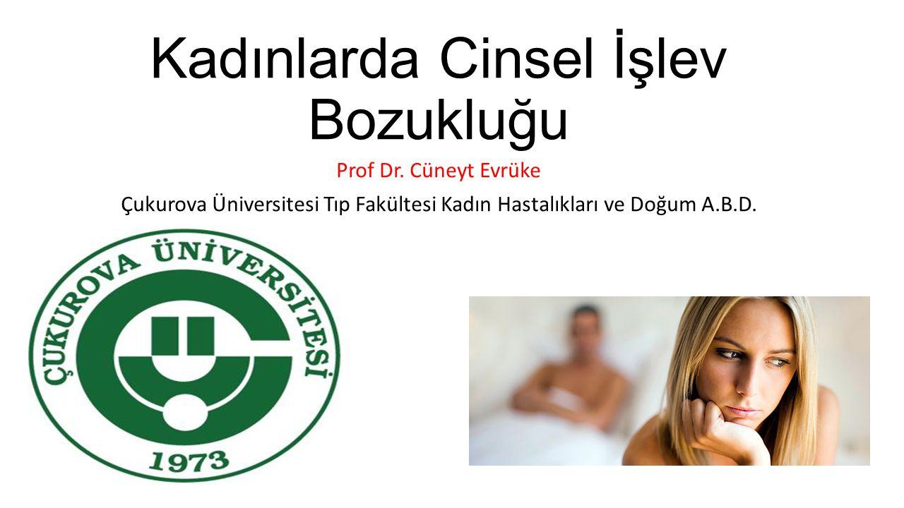 Kadınlarda Cinsel İşlev Bozukluğu Prof Dr. Cüneyt Evrüke Çukurova Üniversitesi Tıp Fakültesi Kadın Hastalıkları ve Doğum A.B.D.