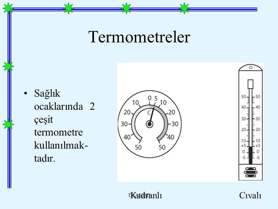 TRAHED Termometreler Sağlık ocaklarında 2 çeşit termometre kullanılmak- tadır. Kadranlı Cıvalı