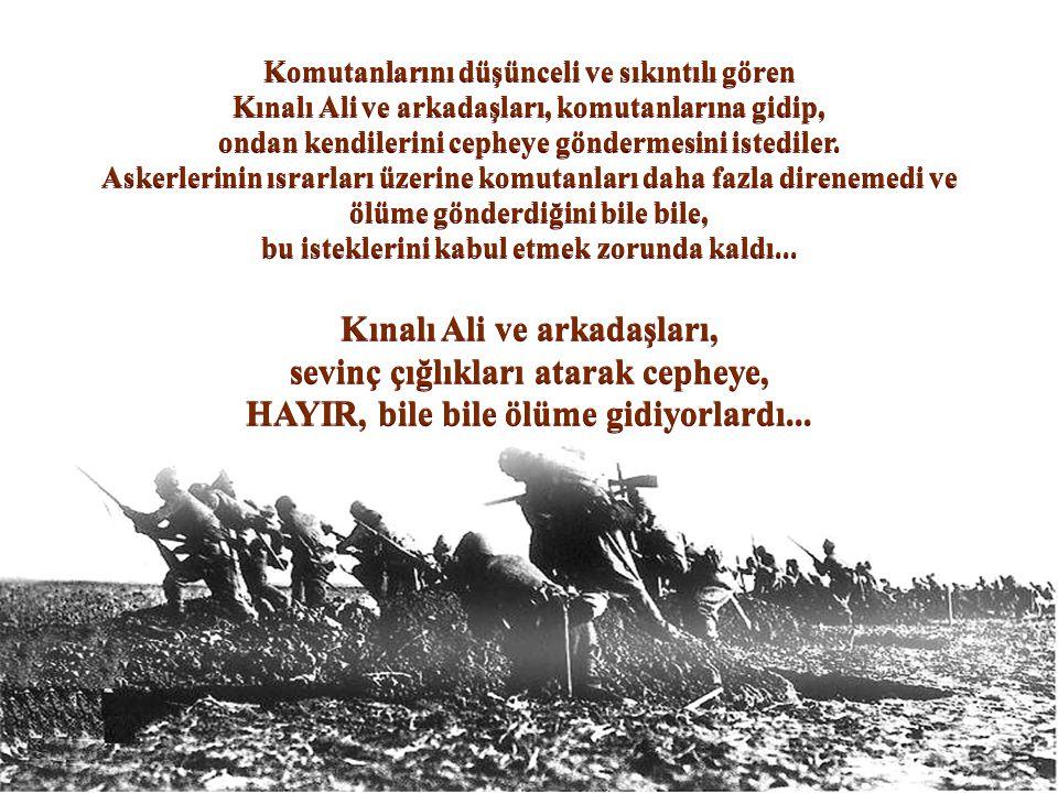 İngilizler kesin sonuç almak için tüm güçleriyle yükleniyorlardı. Cephede savaşan askerlerimiz önceleri birer birer, sonraları beşer beşer, onar onar,
