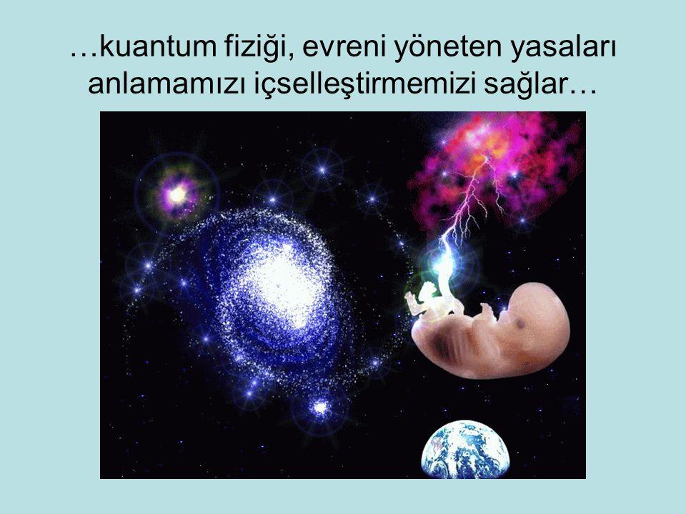 …kuantum fiziği, evreni yöneten yasaları anlamamızı içselleştirmemizi sağlar…
