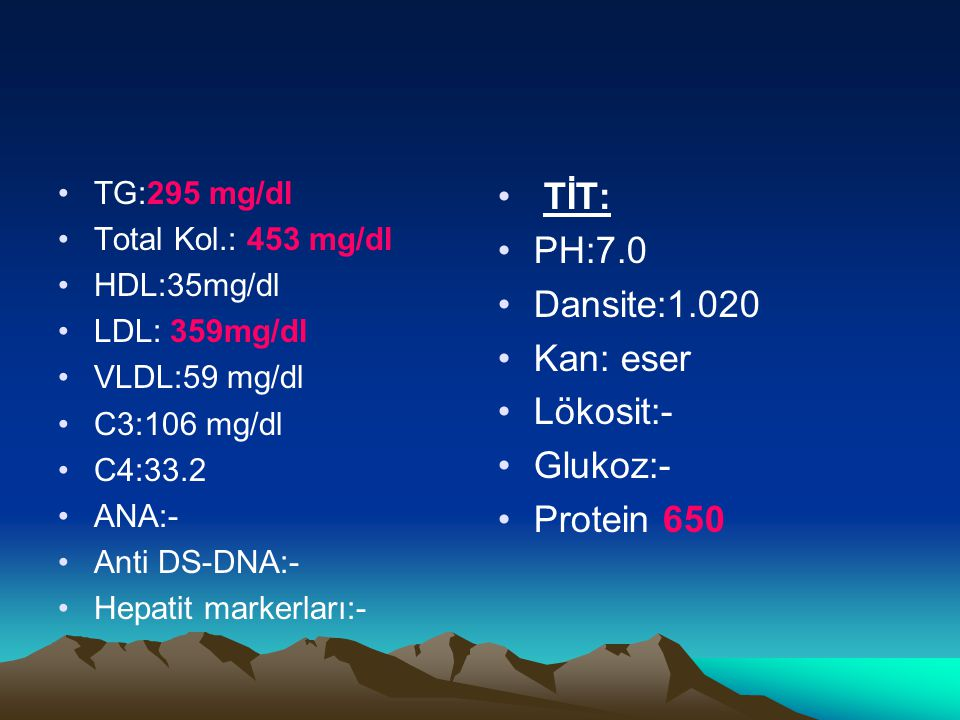Patolojik Bulgular Göz kapaklarında bilateral, bifissür tarzı yumuşak ödem, her iki alt eks.de pretibial ödem+ Dinlemekle ral+, ekspiryum uzunluğu+, solunum sesleri kaba Batında distansiyon ve asit mevcut Sedim:73 mm/sa Alb: 1.21 g/dL TG:295 mg/dl Total Kol.: 453 mg/dl LDL: 359mg/dl İdrar protein:650