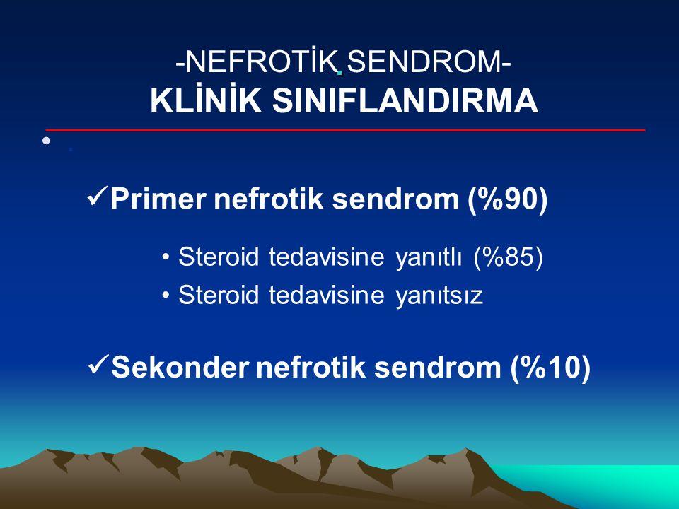 .. -NEFROTİK SENDROM- KLİNİK SINIFLANDIRMA Primer nefrotik sendrom (%90) Sekonder nefrotik sendrom (%10) Steroid tedavisine yanıtlı (%85) Steroid teda