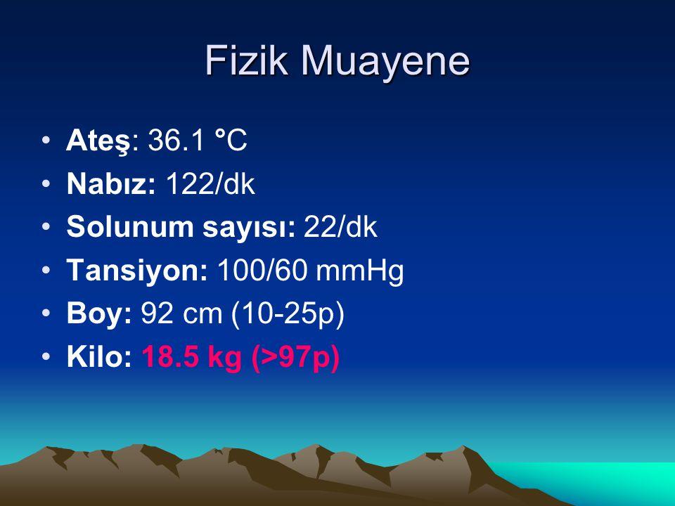 Fizik Muayene Ateş: 36.1 °C Nabız: 122/dk Solunum sayısı: 22/dk Tansiyon: 100/60 mmHg Boy: 92 cm (10-25p) Kilo: 18.5 kg (>97p)