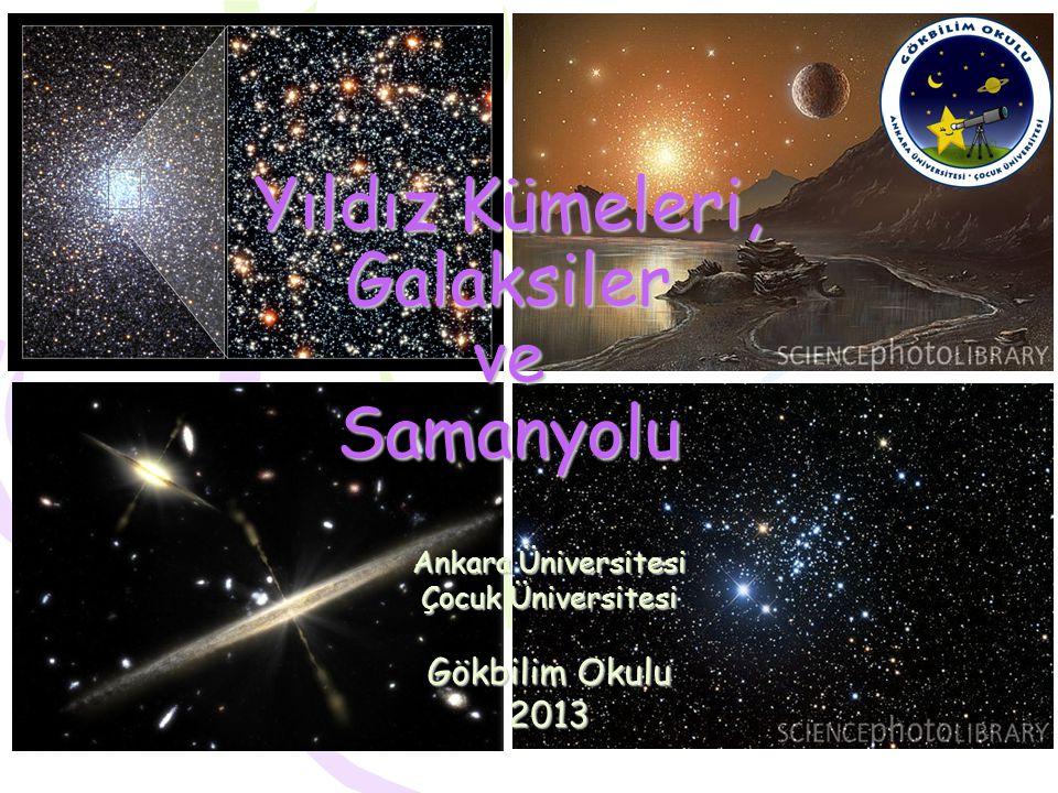Yıldız Kümeleri, Galaksiler ve Samanyolu Ankara Üniversitesi Çocuk Üniversitesi Gökbilim Okulu 2013