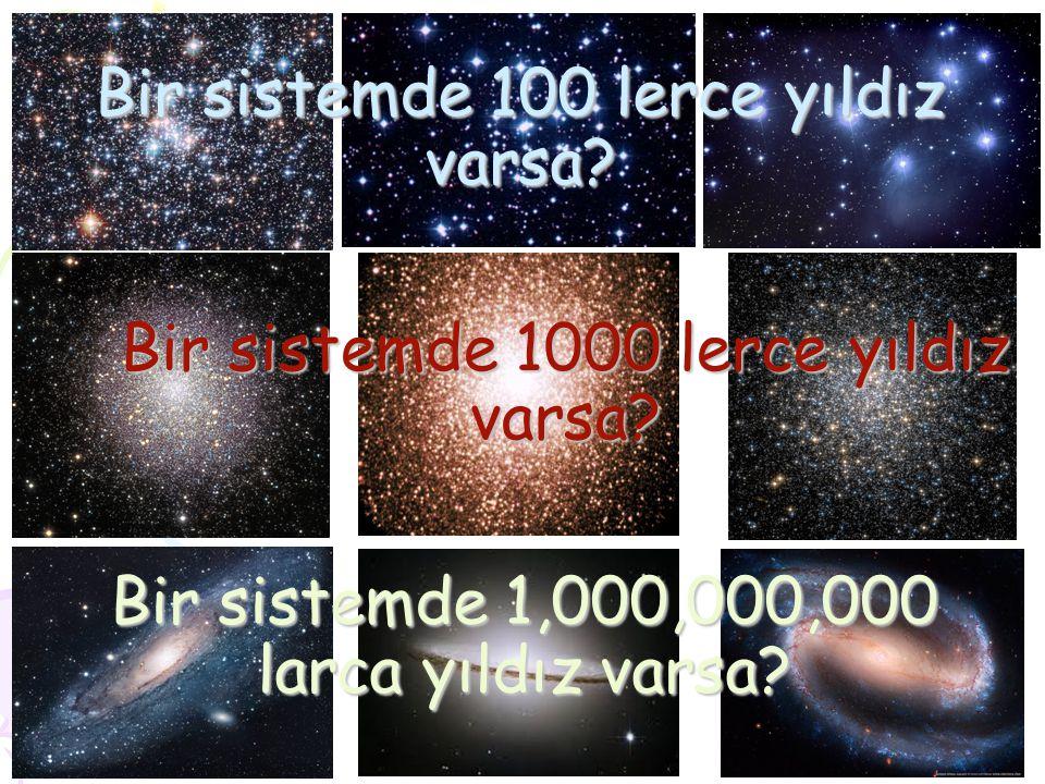 Bir sistemde 100 lerce yıldız varsa? Bir sistemde 1000 lerce yıldız varsa? Bir sistemde 1,000,000,000 larca yıldız varsa?