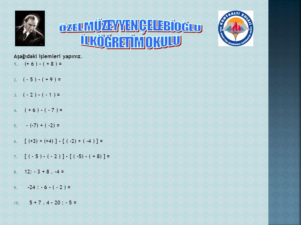 Aşağıdaki işlemleri yapınız. 1. (+ 6 ) – ( + 8 ) = 2.