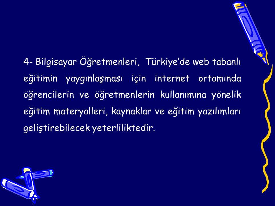 5- Türkiye'de Eğitim Fakültelerinde bir bütün halinde web tabanlı eğitim materyali hazırlama yeterliliğine sahip öğretmenleri ve eğitimcileri BÖTE bölümleri yetiştirmektedir.