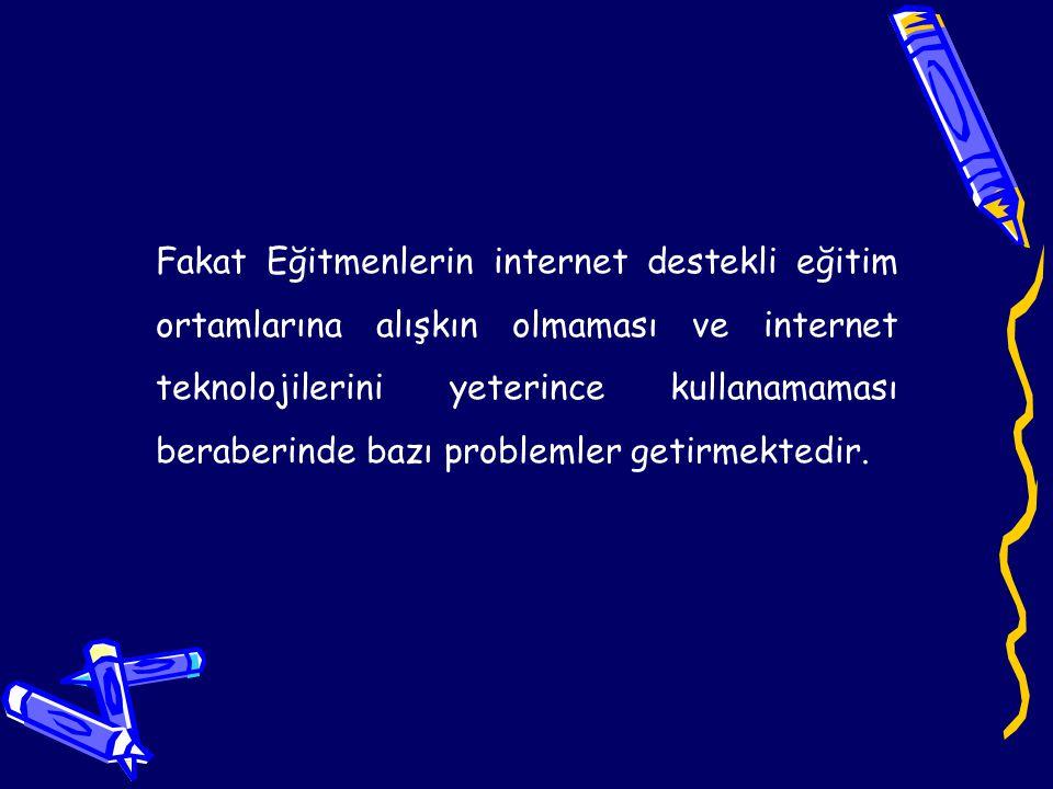 İnternet destekli eğitim ortamlarında Öğretmenin ve Öğrencinin internet teknolojilerini kullanma düzeyi, internet destekli eğitim ortamlarında bir engel olarak karşılaşılan problemdir.