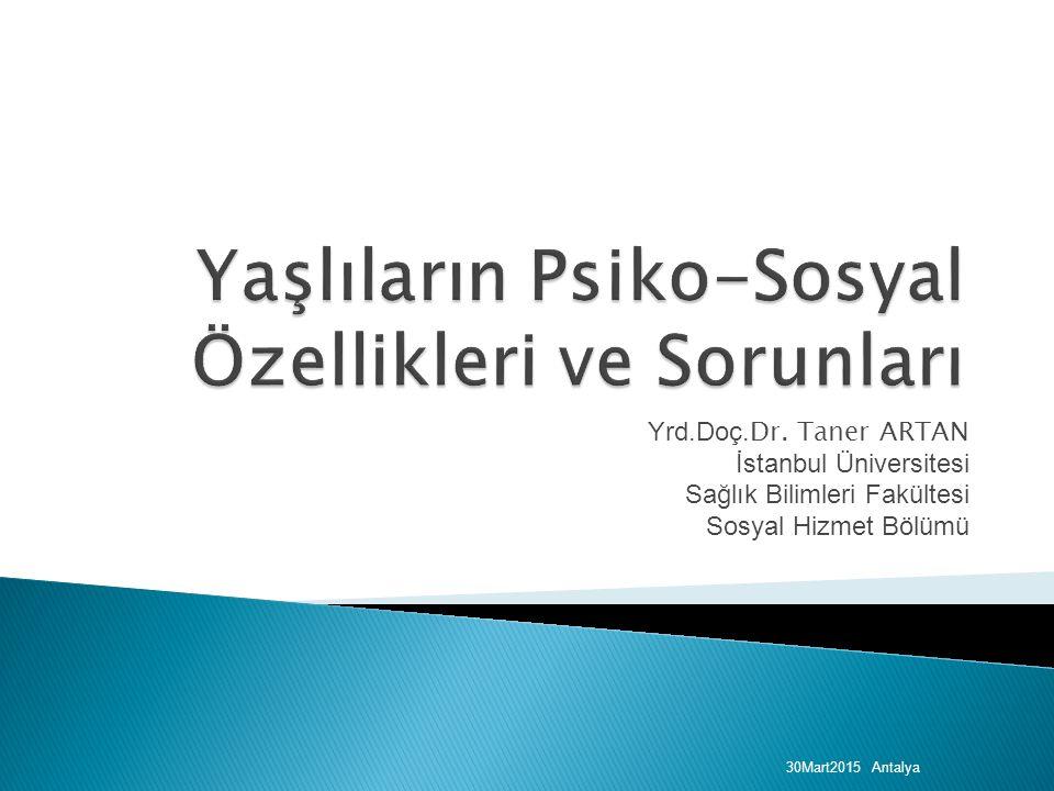 Yrd.Doç. Dr. Taner ARTAN İstanbul Üniversitesi Sağlık Bilimleri Fakültesi Sosyal Hizmet Bölümü 30Mart2015 Antalya