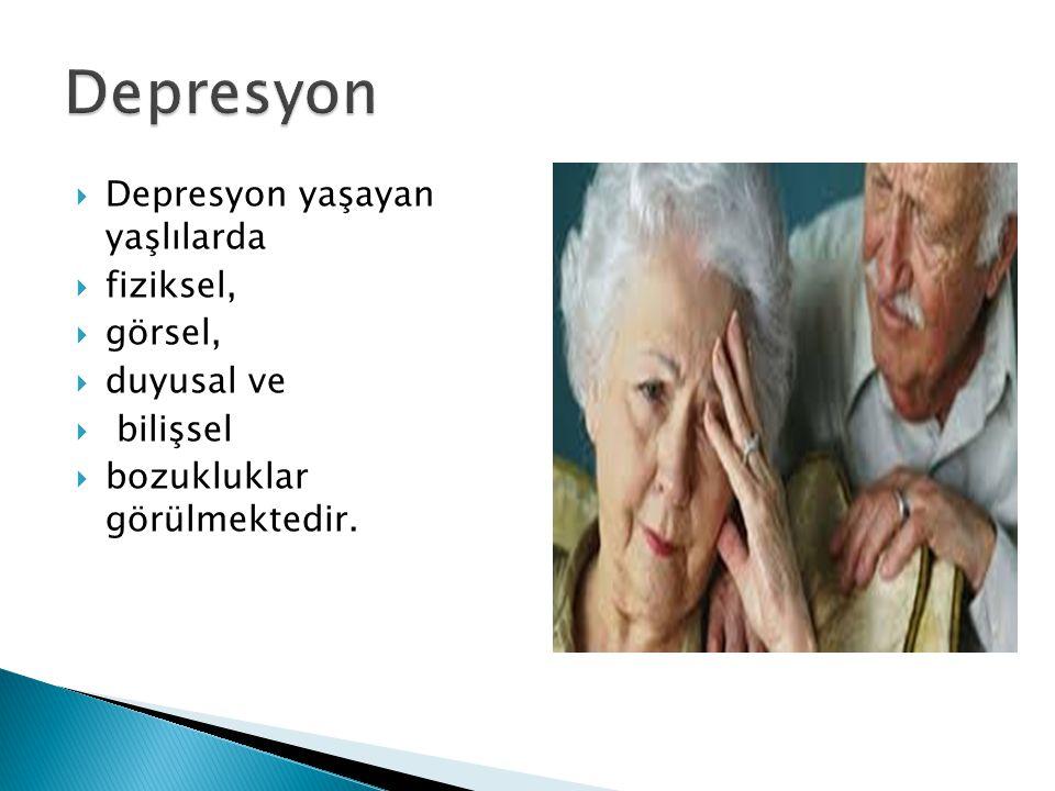  Depresyon yaşayan yaşlılarda  fiziksel,  görsel,  duyusal ve  bilişsel  bozukluklar görülmektedir.