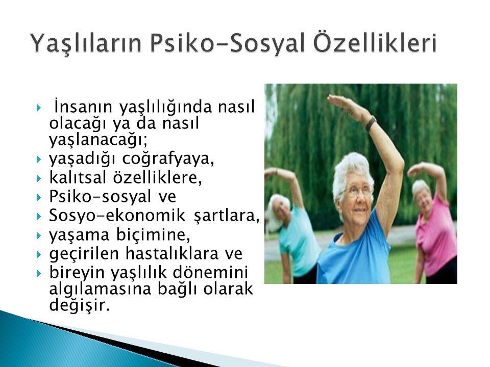  İnsanın yaşlılığında nasıl olacağı ya da nasıl yaşlanacağı;  yaşadığı coğrafyaya,  kalıtsal özelliklere,  Psiko-sosyal ve  Sosyo-ekonomik şartla