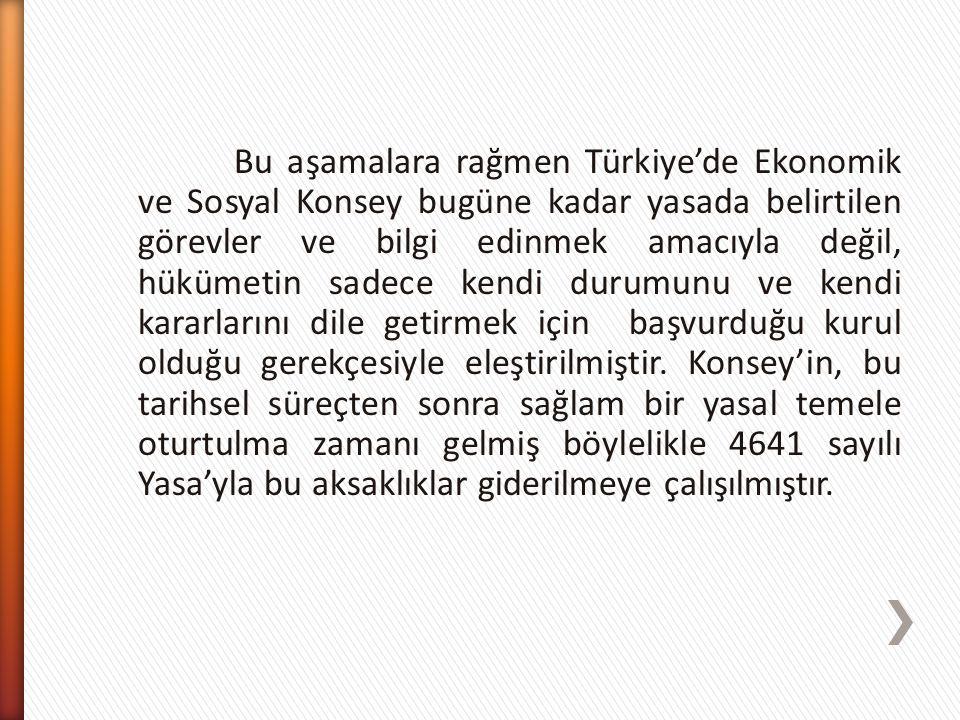 Bu aşamalara rağmen Türkiye'de Ekonomik ve Sosyal Konsey bugüne kadar yasada belirtilen görevler ve bilgi edinmek amacıyla değil, hükümetin sadece ken