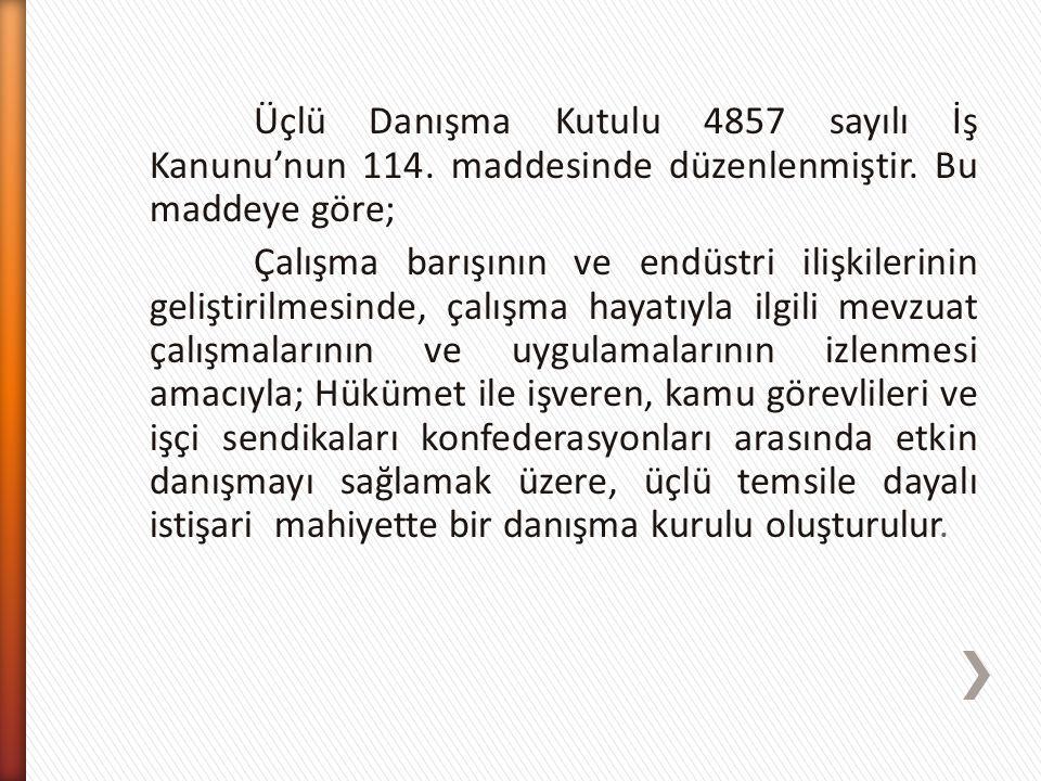 Üçlü Danışma Kutulu 4857 sayılı İş Kanunu'nun 114. maddesinde düzenlenmiştir. Bu maddeye göre; Çalışma barışının ve endüstri ilişkilerinin geliştirilm