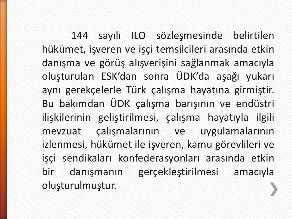 144 sayılı ILO sözleşmesinde belirtilen hükümet, işveren ve işçi temsilcileri arasında etkin danışma ve görüş alışverişini sağlanmak amacıyla oluşturu