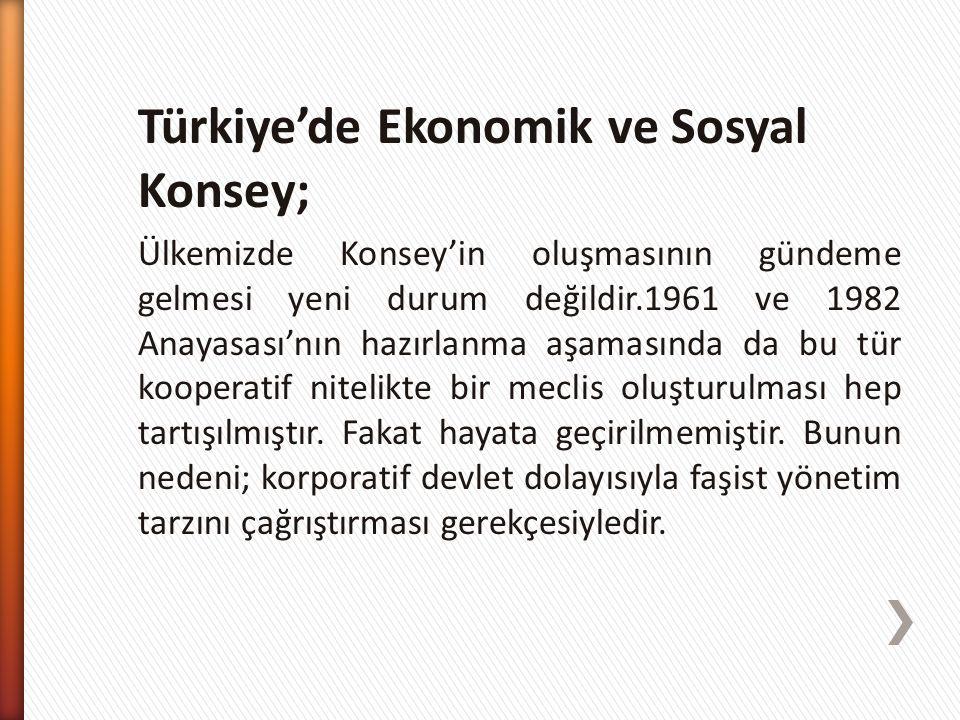 Türkiye'de Ekonomik ve Sosyal Konsey; Ülkemizde Konsey'in oluşmasının gündeme gelmesi yeni durum değildir.1961 ve 1982 Anayasası'nın hazırlanma aşamas