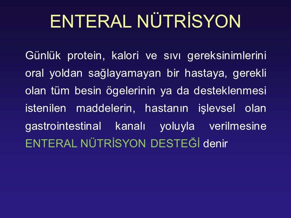 ENTERAL NÜTRİSYON Günlük protein, kalori ve sıvı gereksinimlerini oral yoldan sağlayamayan bir hastaya, gerekli olan tüm besin ögelerinin ya da destek