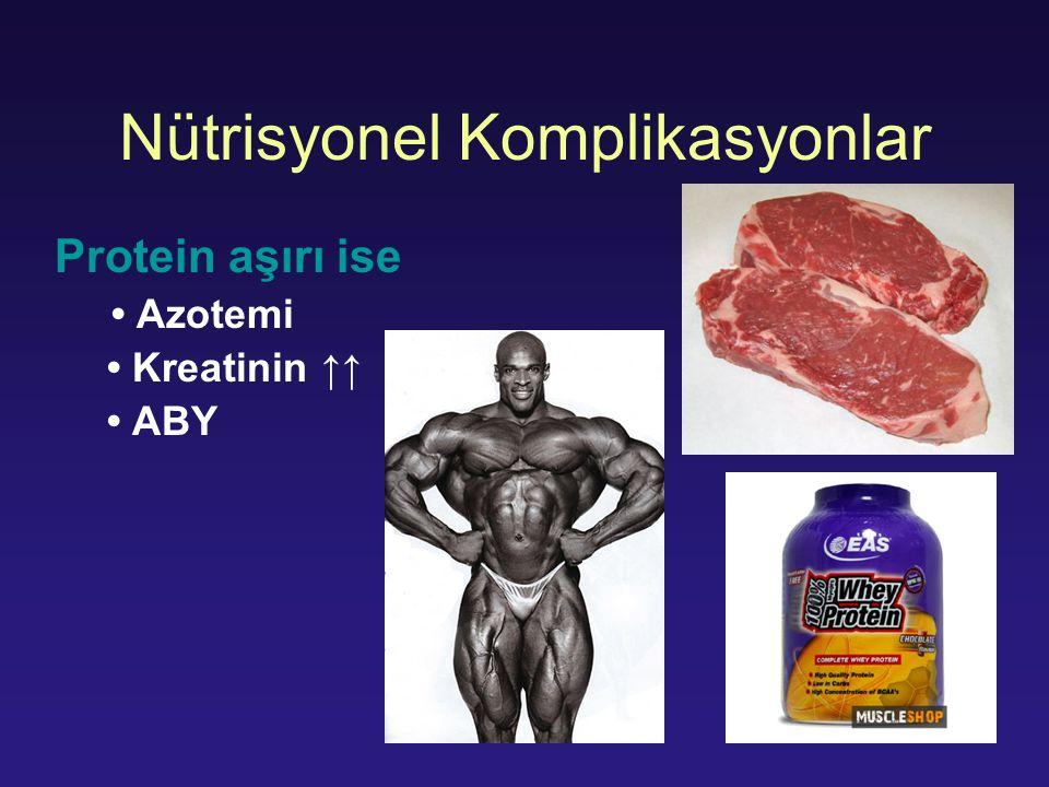 Nütrisyonel Komplikasyonlar Protein aşırı ise Azotemi Kreatinin ↑↑ ABY