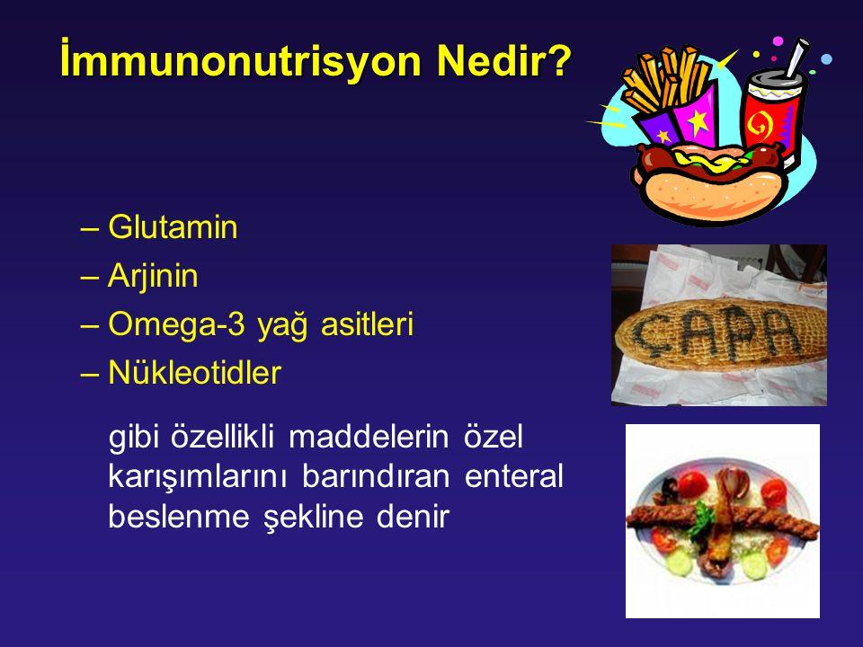 İmmunonutrisyon Nedir? –Glutamin –Arjinin –Omega-3 yağ asitleri –Nükleotidler gibi özellikli maddelerin özel karışımlarını barındıran enteral beslenme
