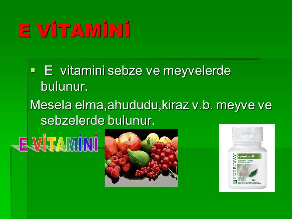E VİTAMİNİ  E vitamini sebze ve meyvelerde bulunur.