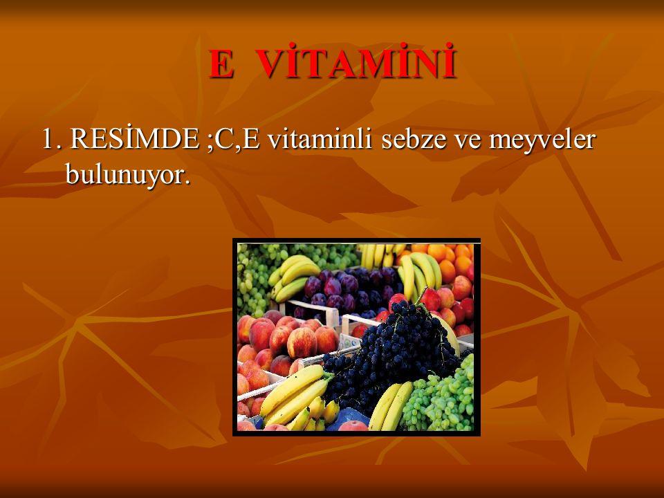 E VİTAMİNİ 1. RESİMDE ;C,E vitaminli sebze ve meyveler bulunuyor.
