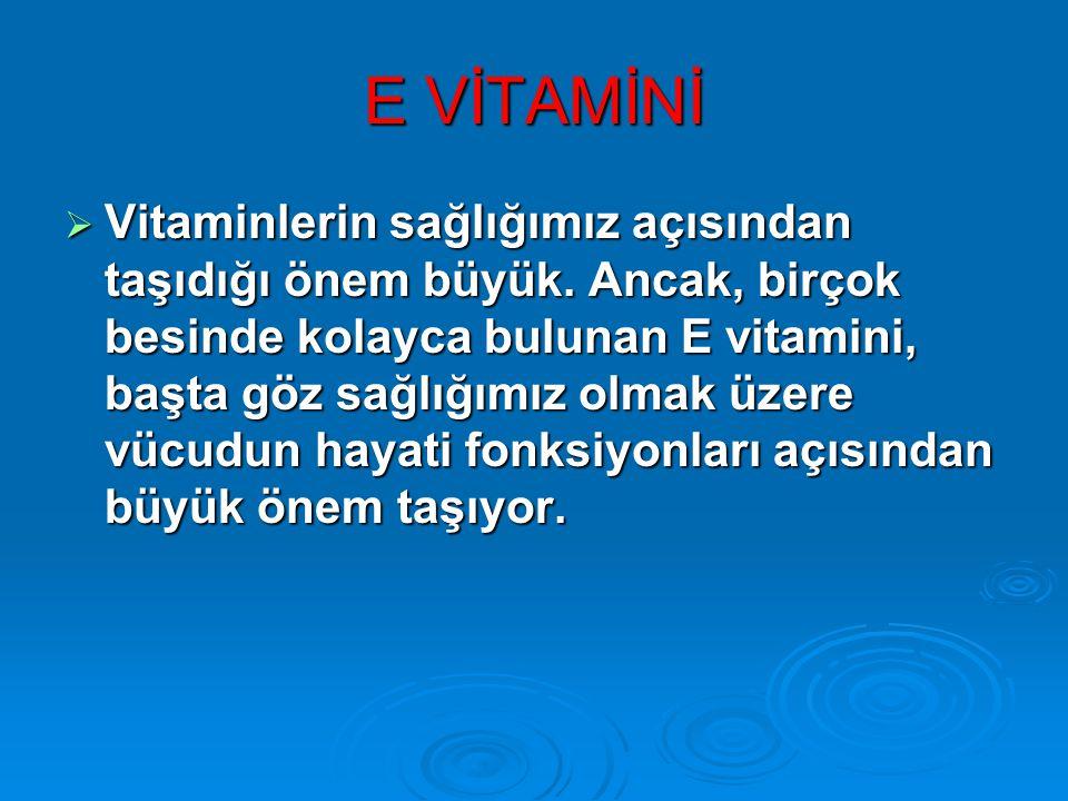 E VİTAMİNİ  Vitaminlerin sağlığımız açısından taşıdığı önem büyük.