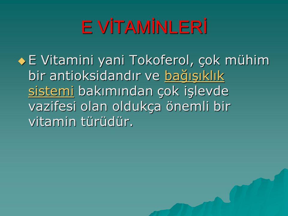 E VİTAMİNLERİ  E Vitamini yani Tokoferol, çok mühim bir antioksidandır ve bağışıklık sistemi bakımından çok işlevde vazifesi olan oldukça önemli bir vitamin türüdür.
