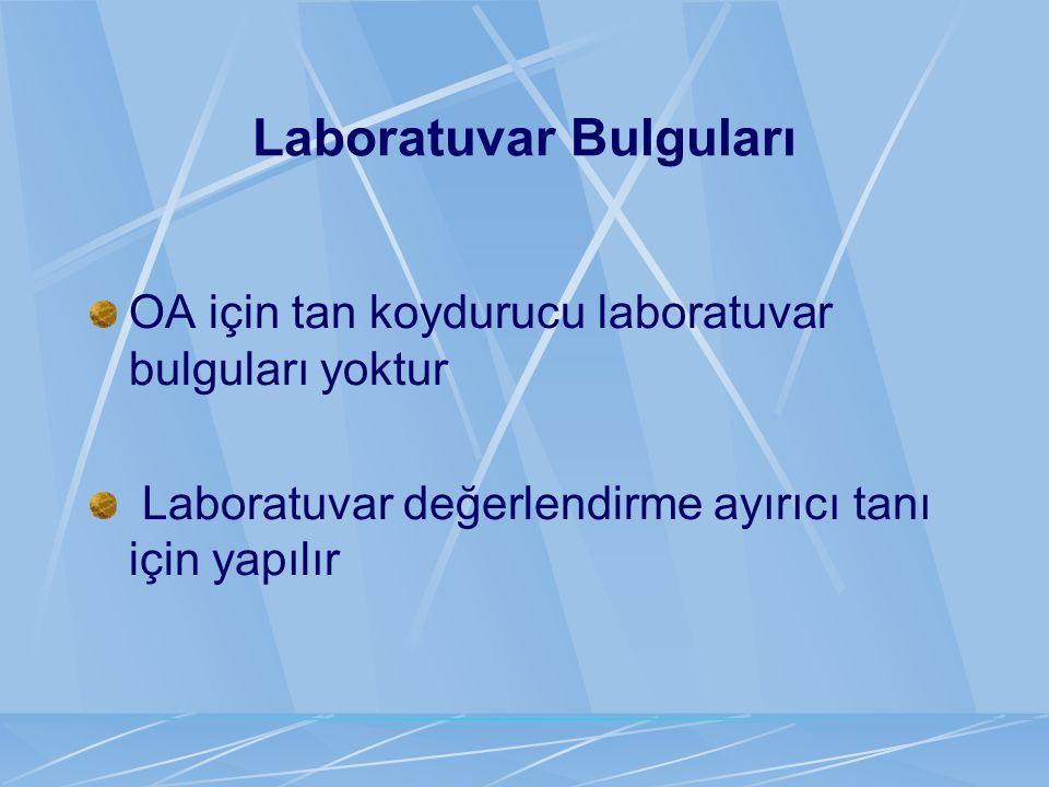 Laboratuvar Bulguları OA için tan koydurucu laboratuvar bulguları yoktur Laboratuvar değerlendirme ayırıcı tanı için yapılır