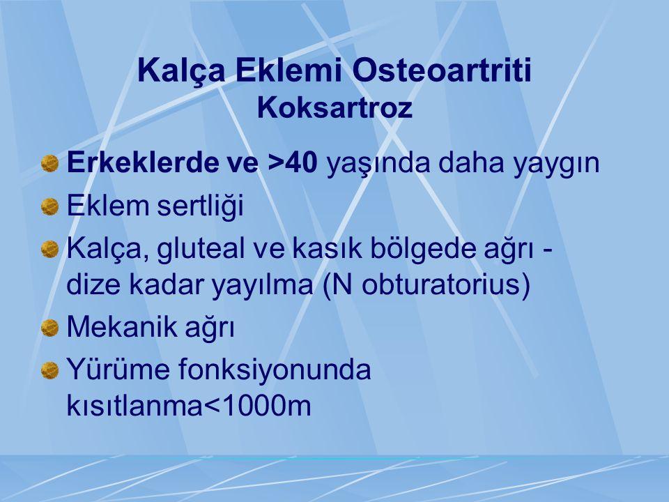 Kalça Eklemi Osteoartriti Koksartroz Erkeklerde ve >40 yaşında daha yaygın Eklem sertliği Kalça, gluteal ve kasık bölgede ağrı - dize kadar yayılma (N