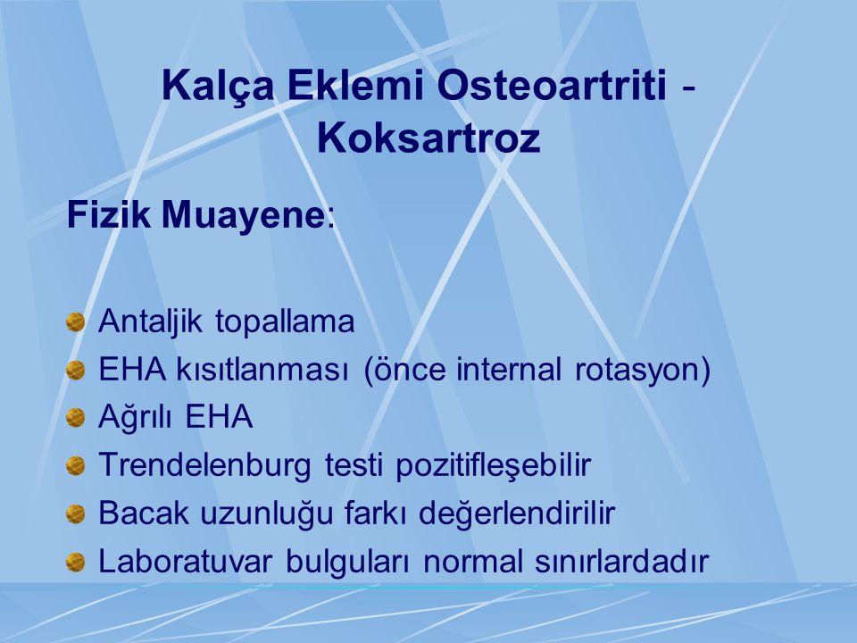 Kalça Eklemi Osteoartriti - Koksartroz Fizik Muayene: Antaljik topallama EHA kısıtlanması (önce internal rotasyon) Ağrılı EHA Trendelenburg testi pozi