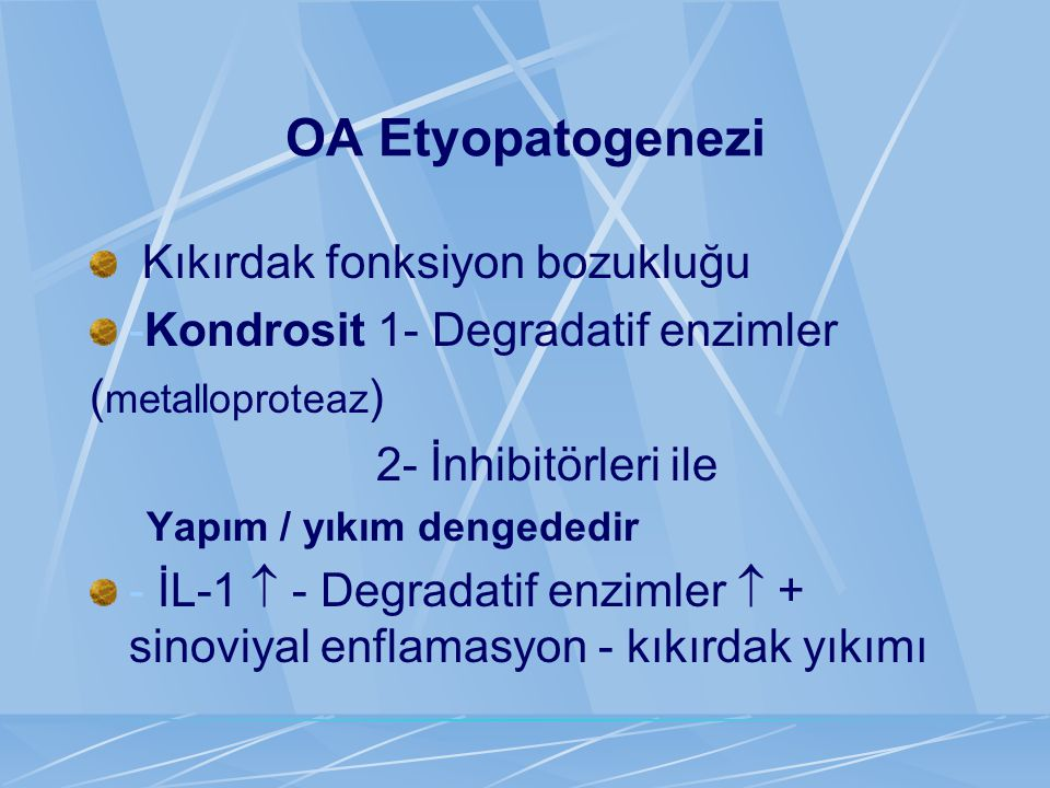 OA Etyopatogenezi Kıkırdak fonksiyon bozukluğu -Kondrosit 1- Degradatif enzimler ( metalloproteaz ) 2- İnhibitörleri ile Yapım / yıkım dengededir - İL