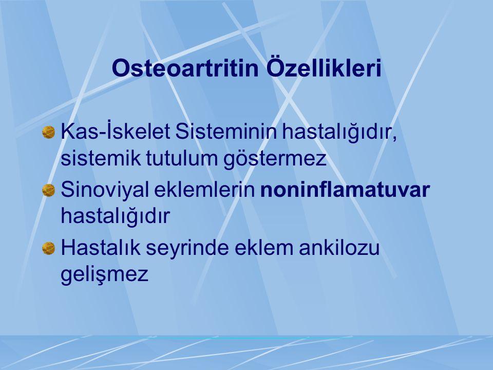 Osteoartritin Özellikleri Kas-İskelet Sisteminin hastalığıdır, sistemik tutulum göstermez Sinoviyal eklemlerin noninflamatuvar hastalığıdır Hastalık s