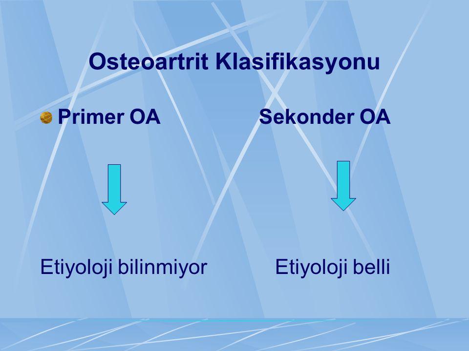 Osteoartrit Klasifikasyonu Primer OA Sekonder OA Etiyoloji bilinmiyor Etiyoloji belli